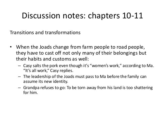 Discussion notes: chapters 10-11  Transitions and transformations  • When the Joads change from farm people to road people...