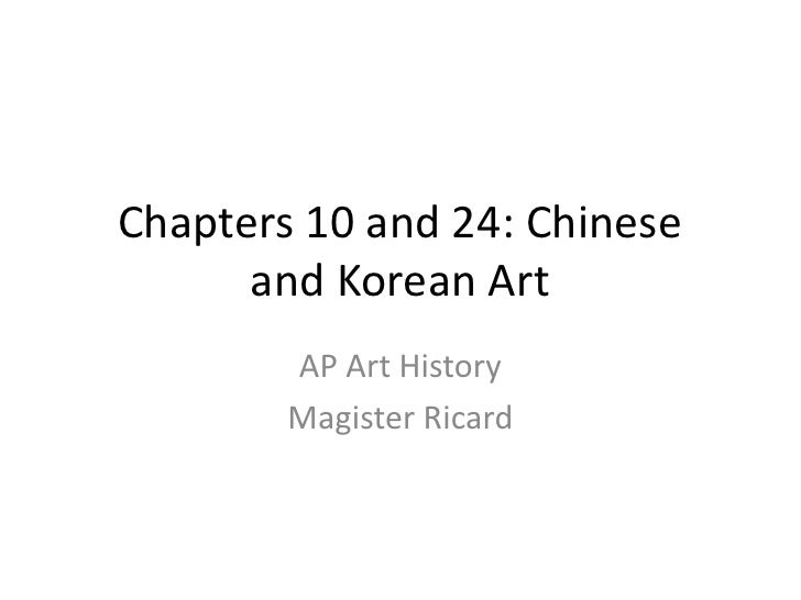 Chapters 10 and 24: Chinese and Korean Art<br />AP Art History<br />Magister Ricard<br />