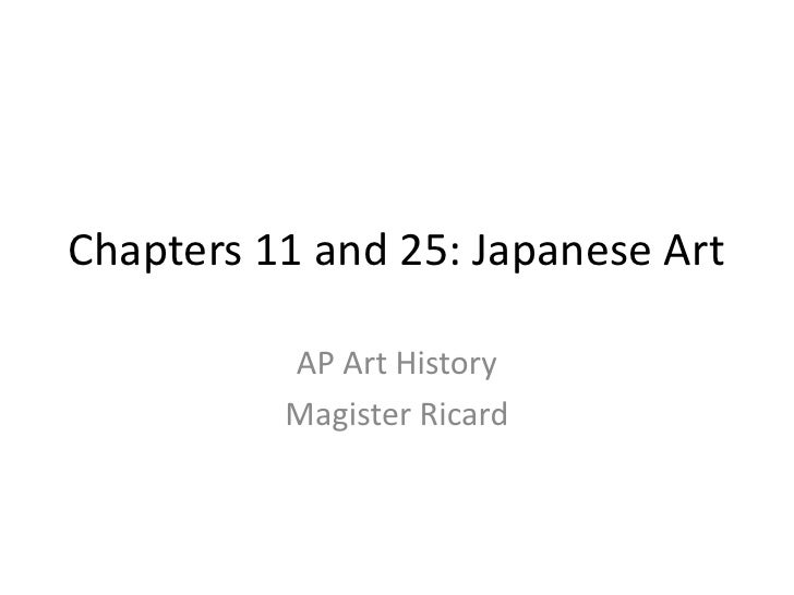 Chapters 11 and 25: Japanese Art<br />AP Art History<br />Magister Ricard<br />