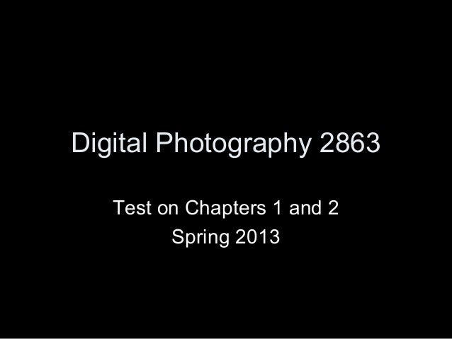 Digital Photography 2863   Test on Chapters 1 and 2         Spring 2013