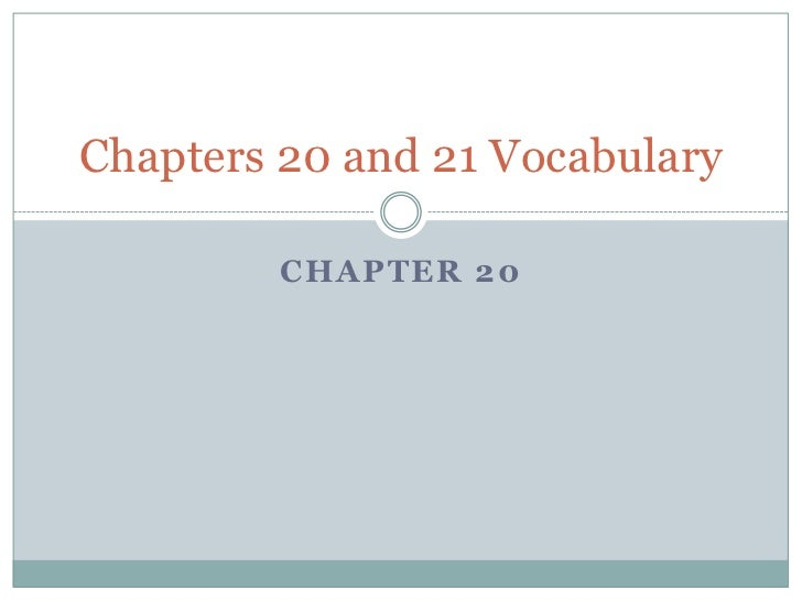 Chapter 20<br />Chapters 20 and 21 Vocabulary<br />