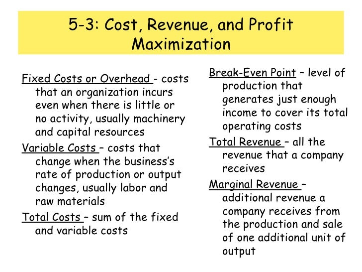 5-3: Cost, Revenue, and Profit Maximization <ul><li>Fixed Costs or Overhead  - costs that an organization incurs even when...