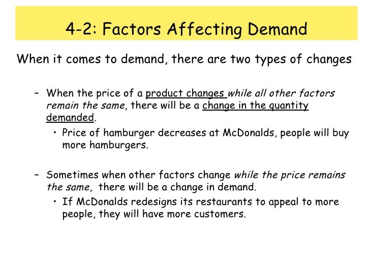 4-2: Factors Affecting Demand <ul><li>When it comes to demand, there are two types of changes </li></ul><ul><ul><li>When t...