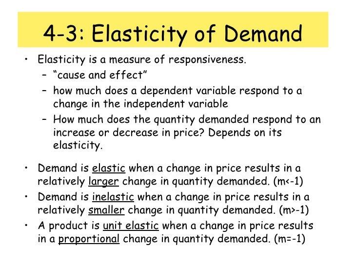 """4-3: Elasticity of Demand <ul><li>Elasticity is a measure of responsiveness. </li></ul><ul><ul><li>"""" cause and effect"""" </l..."""
