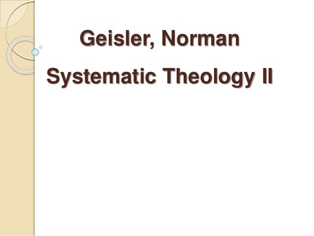 Geisler, Norman  Systematic Theology II  PPt by Mark E. Hargrove, PhD, DMin