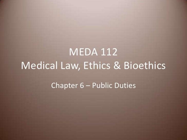 MEDA 112Medical Law, Ethics & Bioethics<br />Chapter 6 – Public Duties<br />