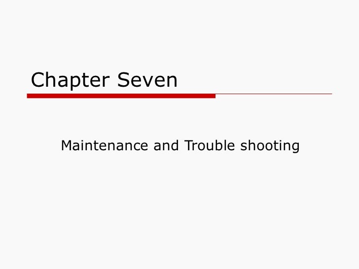 Chapter Seven Maintenance and Trouble shooting