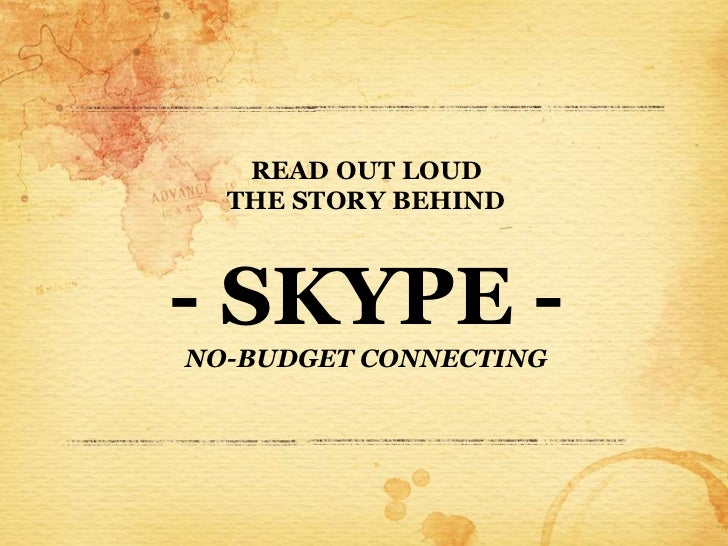 READ OUT LOUD  THE STORY BEHIND- SKYPE -NO-BUDGET CONNECTING