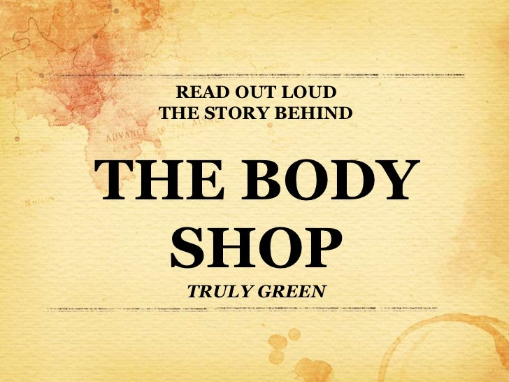 READ OUT LOUD THE STORY BEHINDTHE BODY  SHOP   TRULY GREEN
