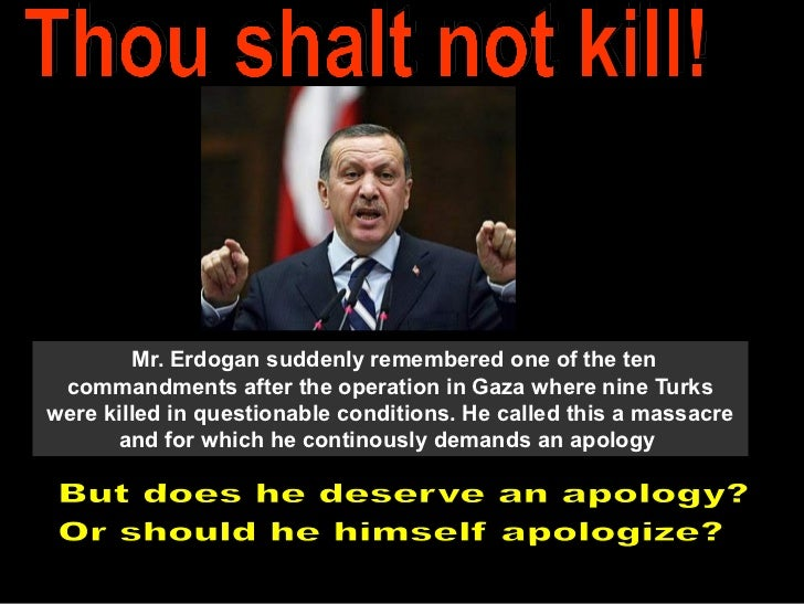 Mr. Erdogan suddenly remembered one of the ten commandments after the operation in Gaza where nine Turkswere killed in que...