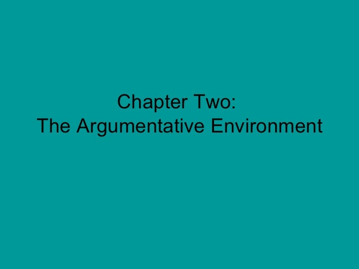 Chapter Two:  The Argumentative Environment