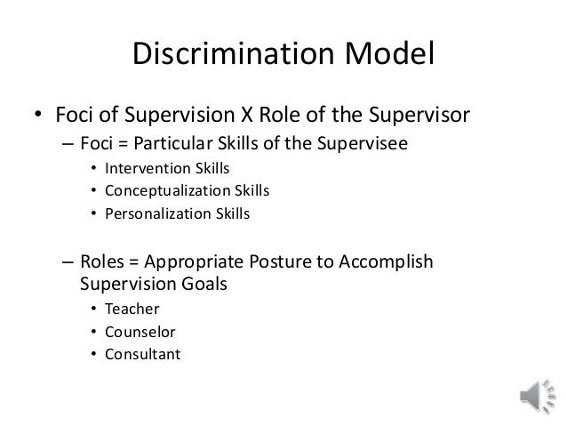discrimination model of supervision essay One of the ways you, as a graduate student and a future mental health counselor, develop supervisory skills is utilizing the discrimination model of supervision for this assignment, you examine the discrimination model of supervision and apply it to a case study.