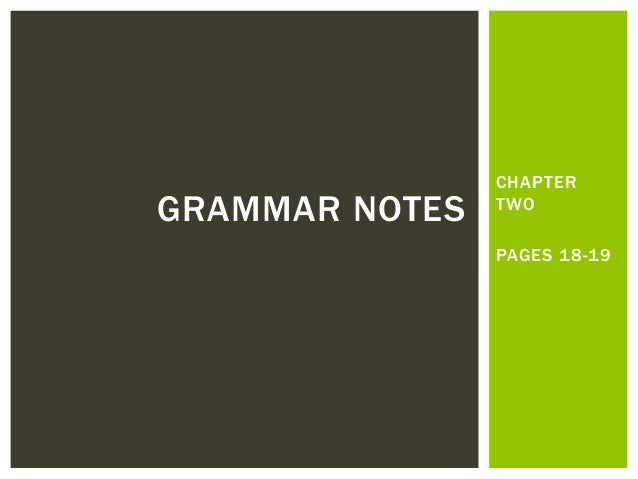 CHAPTER TWO PAGES 18-19 GRAMMAR NOTES