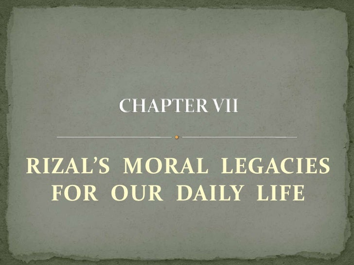 RIZAL'S MORAL LEGACIES  FOR OUR DAILY LIFE