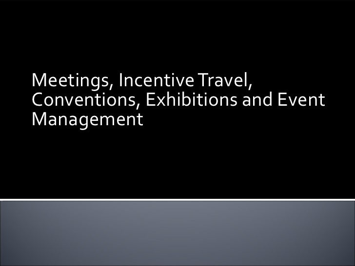 Meetings, Incentive Travel,Conventions, Exhibitions and EventManagement