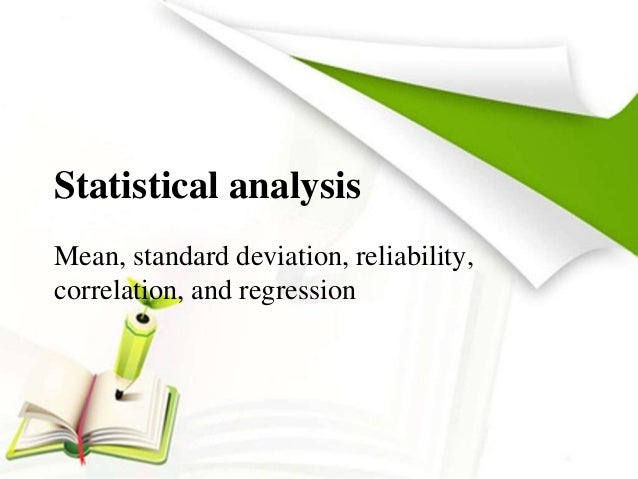 Statistical analysis Mean, standard deviation, reliability, correlation, and regression