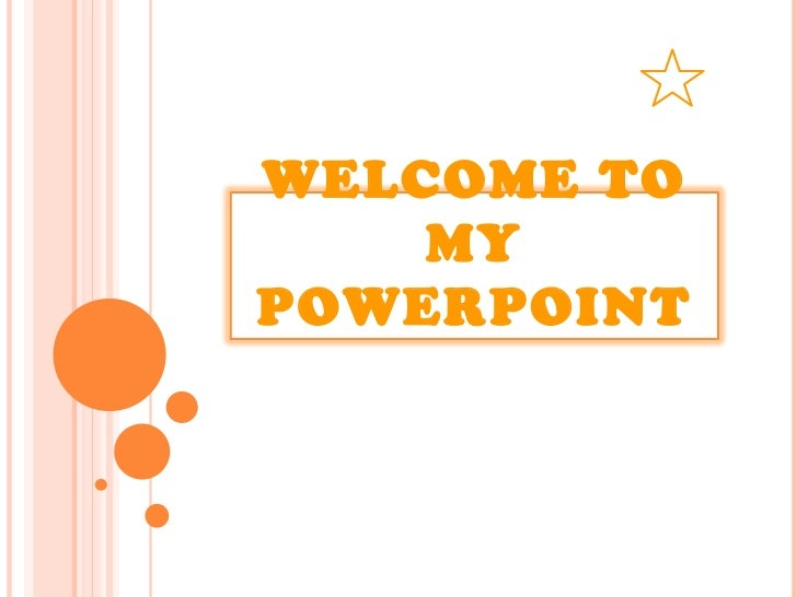 WELCOME TO MY POWERPOINT