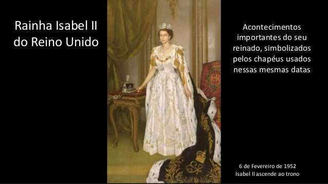 6 de Fevereiro de 1952 Isabel II ascende ao trono Rainha Isabel II do Reino Unido Acontecimentos importantes do seu reinad...