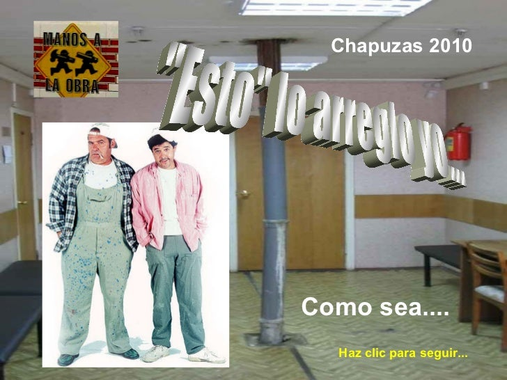 """Como sea.... """"Esto"""" lo arreglo yo... Chapuzas 2010 Haz clic para seguir..."""