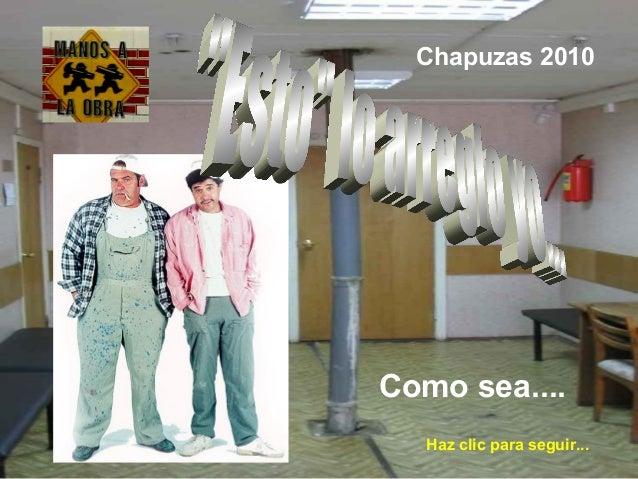 Como sea.... Chapuzas 2010 Haz clic para seguir...