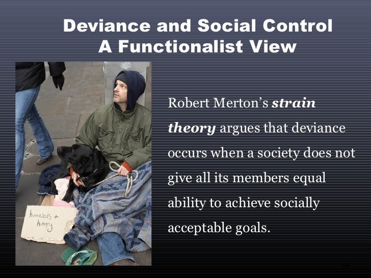 examine strain theory as an explanation of crime and deviance in contemporary society His strain theory starts with the general assumption that societies provide both   let's consider a simple act of student deviance: cheating on an exam  earth  explanation of merton's strain theory that i have heard in a while.