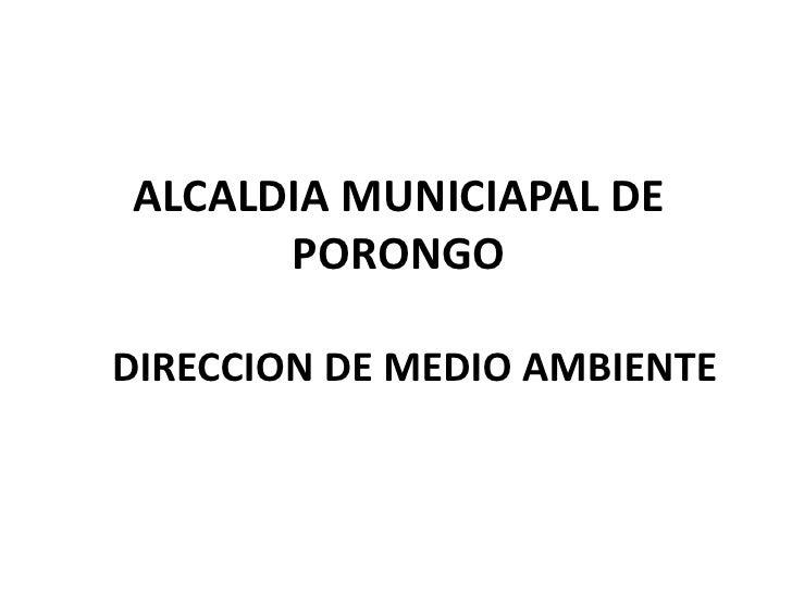 ALCALDIA MUNICIAPAL DE      PORONGODIRECCION DE MEDIO AMBIENTE