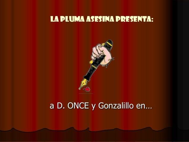 La pluma asesina presenta:a D. ONCE y Gonzalillo en…