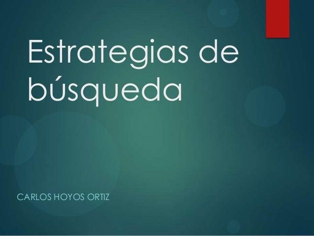 Estrategias de búsqueda CARLOS HOYOS ORTIZ