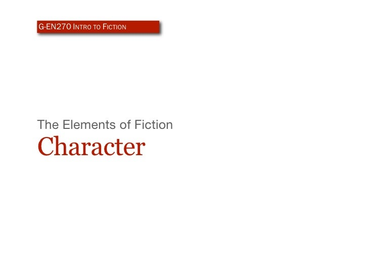 G-EN270 INTRO TO FICTION     The Elements of Fiction  Character