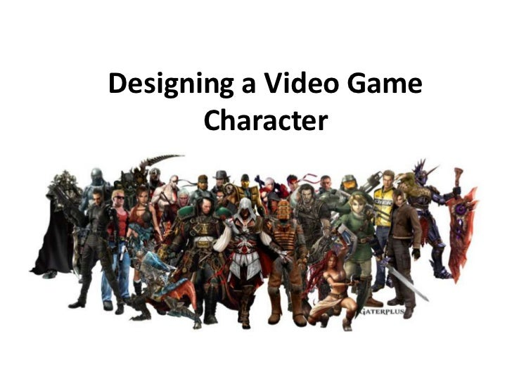 Designing a Video Game       Character