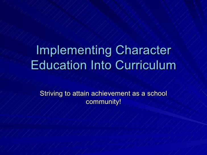 Implementing Character Education Into Curriculum Striving to attain achievement as a school community!