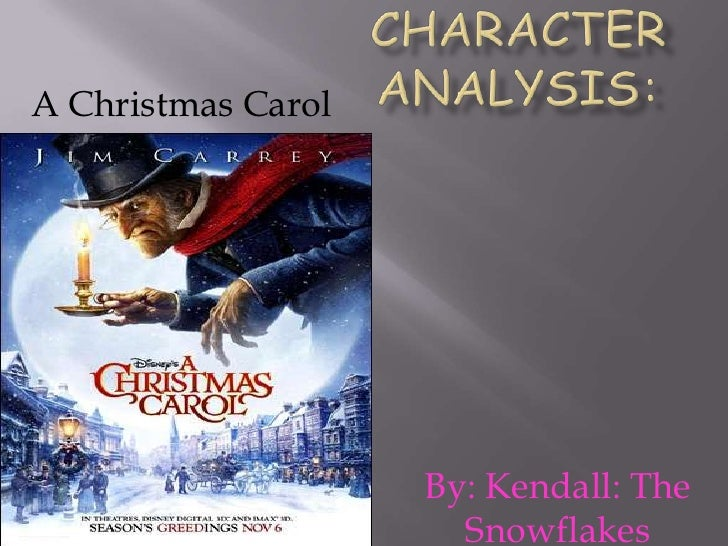 Character analysis:<br />A Christmas Carol<br />By: Kendall: The Snowflakes<br />