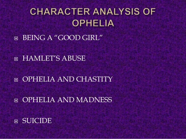 analysis of ophelia from hamlet Analysis and discussion of characters in william shakespeare's hamlet  hamlet characters william shakespeare homework help  ophelia, hamlet's girlfriend, who appears to commit suicide .