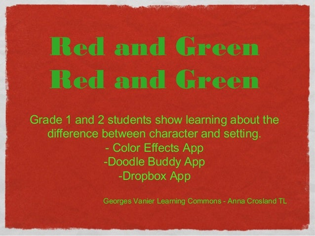 Red and Green  Red and Green  Grade 1 and 2 students show learning about the  difference between character and setting.  -...