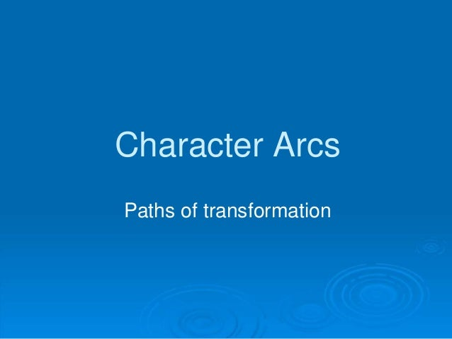 Character Arcs Paths of transformation