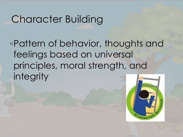 """the character building through character education First of all, we deal with the concept of character building in the schools character building in school, we call this term as character education, is applied to the national curriculum method that turns around developing """"good character"""" in students by practicing and teaching moral values and decision making."""