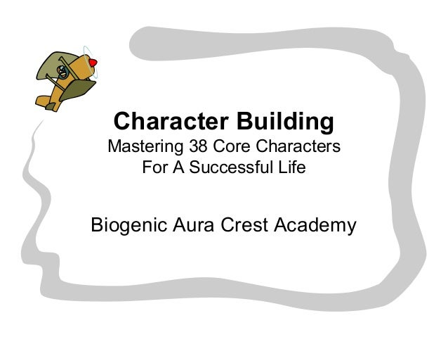 Character Building Mastering 38 Core Characters For A Successful Life Biogenic Aura Crest Academy