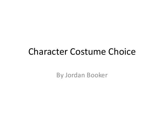 Character Costume Choice By Jordan Booker