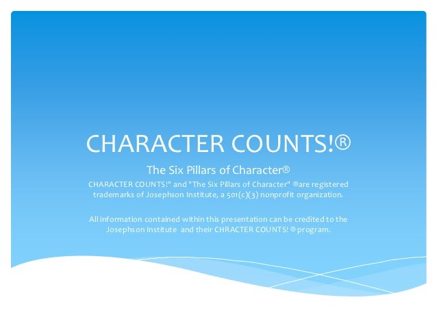 "CHARACTER COUNTS!®                The Six Pillars of Character®CHARACTER COUNTS!"" and ""The Six Pillars of Character"" ®are ..."