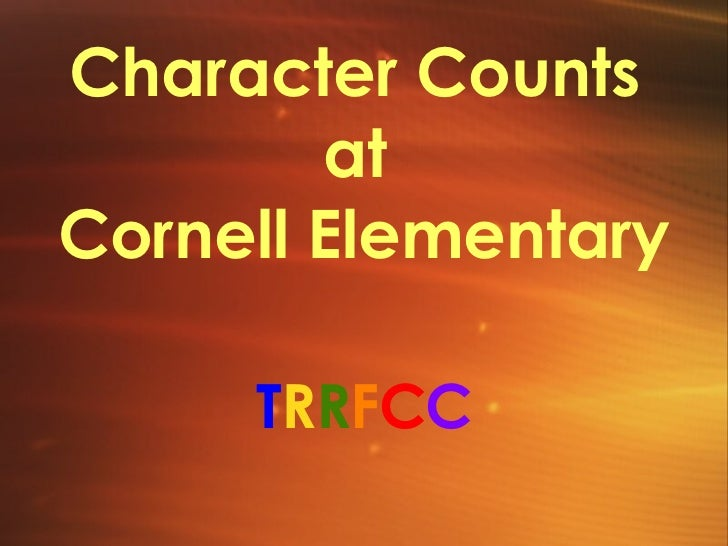 Character Counts  at  Cornell Elementary T R R F C C