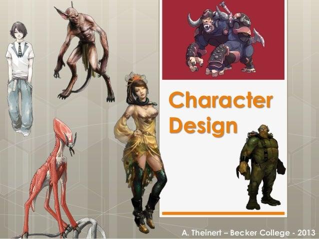 Character Design A. Theinert – Becker College - 2013