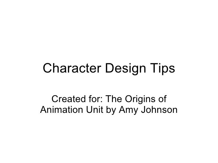 Character Design Tips Created for: The Origins of Animation Unit by Amy Johnson