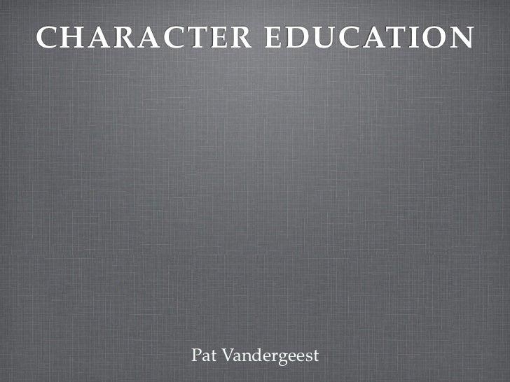 CHARACTER EDUCATION      Pat Vandergeest