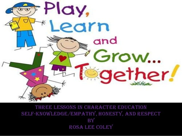 Three Lessons In Character EducationSelf-Knowledge/Empathy, Honesty, and Respect                       by                R...