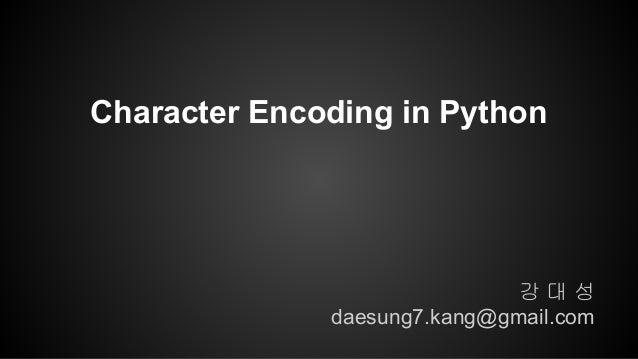강 대 성 daesung7.kang@gmail.com Character Encoding in Python