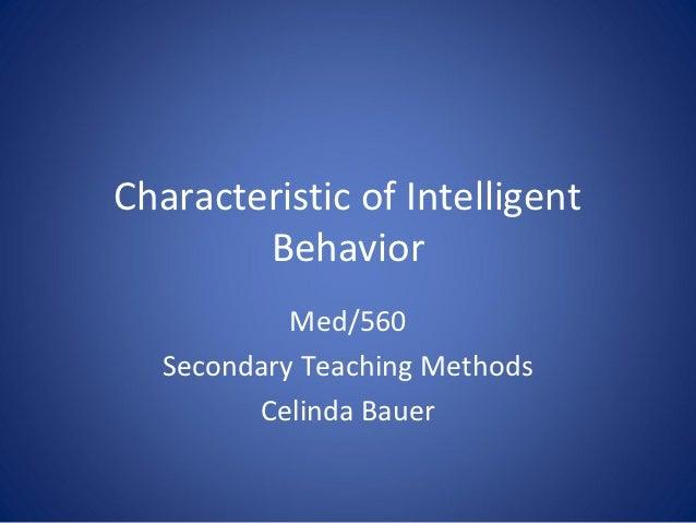 Characteristic of Intelligent        Behavior            Med/560   Secondary Teaching Methods         Celinda Bauer