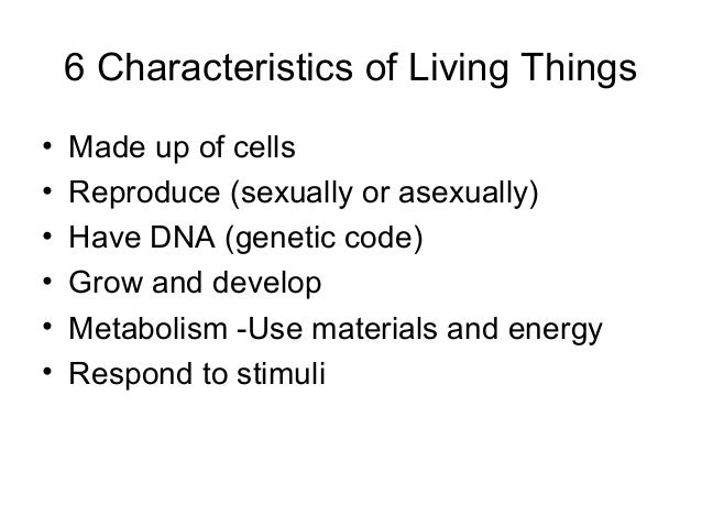 6 characteristics of living things made up of cells reproduce sexually or asexually