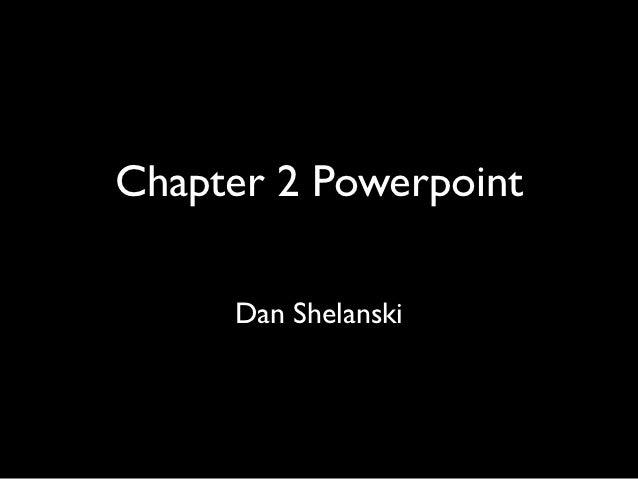 Chapter 2 Powerpoint     Dan Shelanski