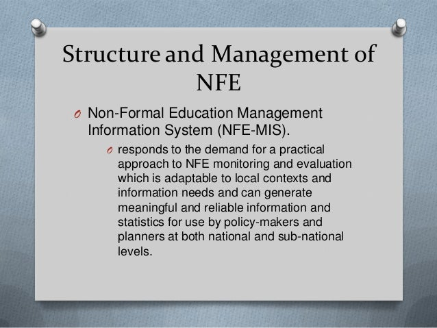 formal and non formal education Formal education is the hierarchically structured, chronologically graded 'education system', running from primary school through the university and including, in addition to general academic studies, a variety of specialized programs and institutions for full-time technical and professional training(smith) formal education contributes .
