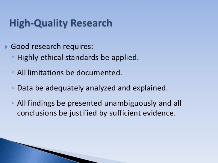 criteria of good research The criteria or qualities of a good research is mentioned below although the research works and studies differ in their form and kind, they all still meet on the common ground of scientific methods employed by them.